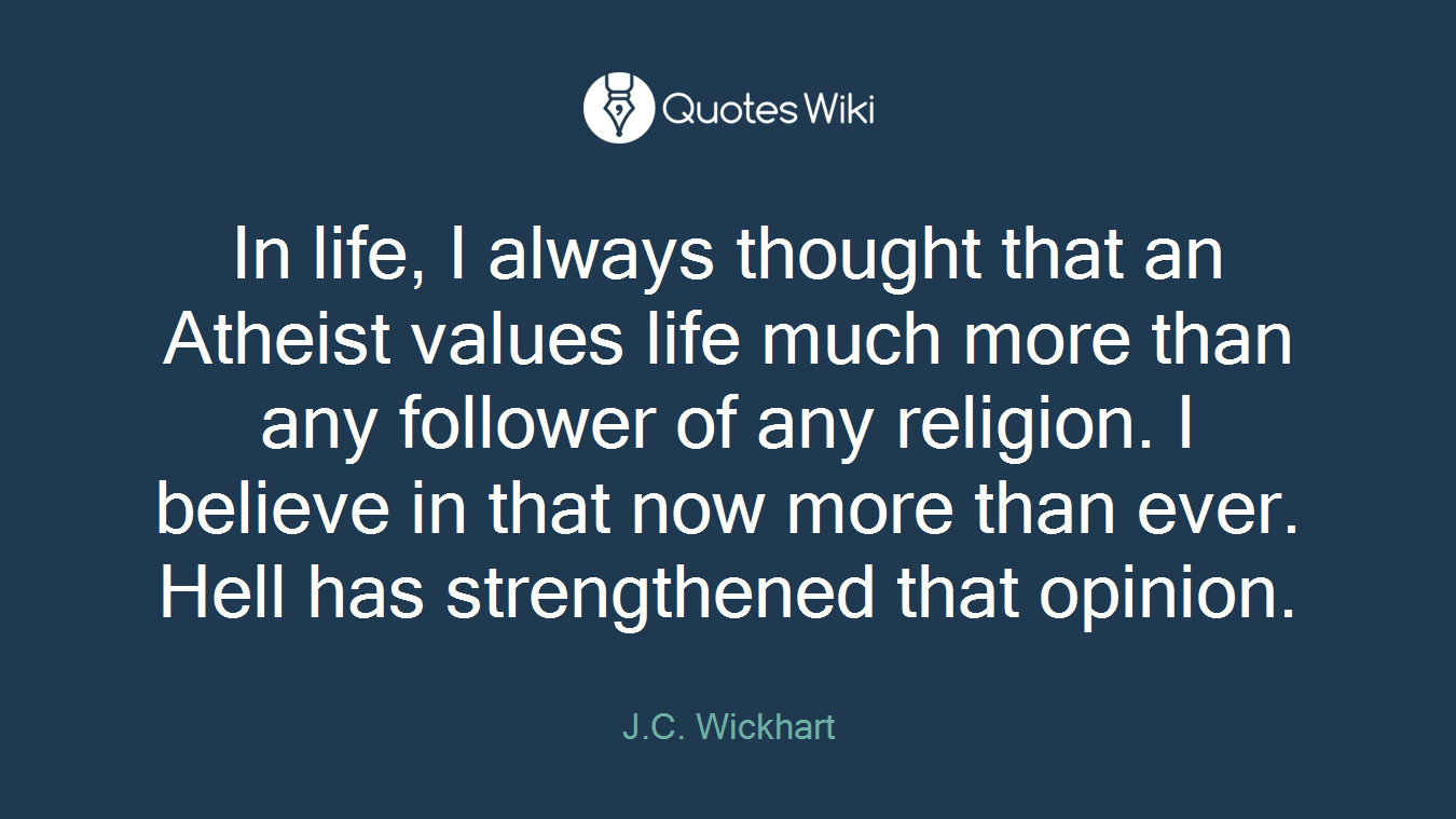 Value Of Life Quotes In Life I Always Thought That An Atheist Value.