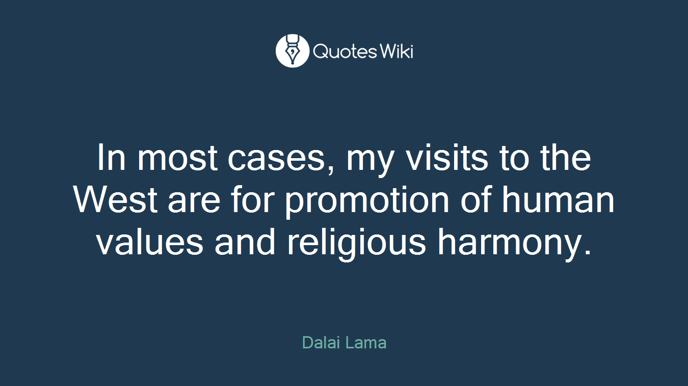 In most cases, my visits to the West are for promotion of human values and religious harmony.