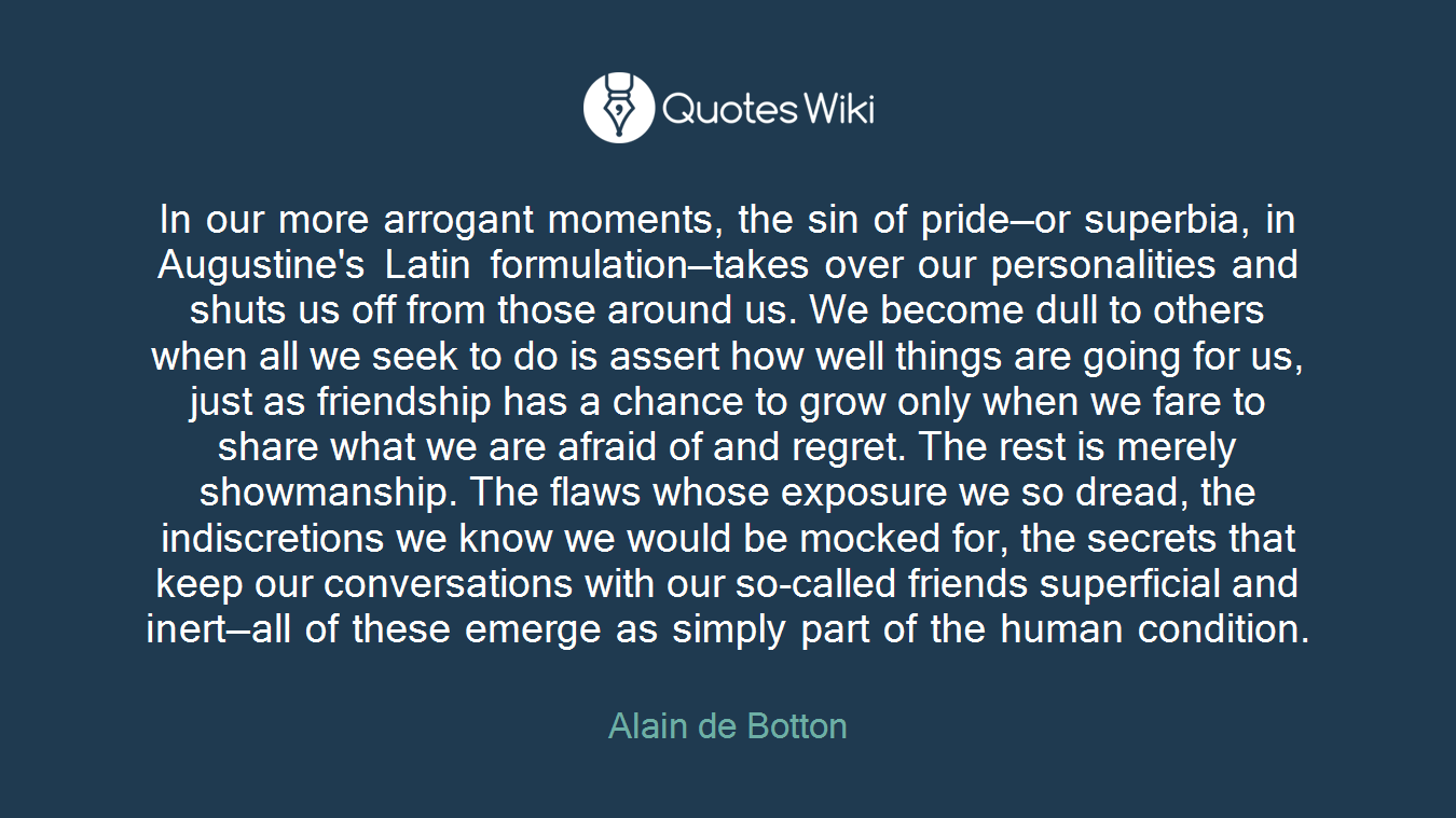 Latin Quotes About Friendship In Our More Arrogant Moments The Sin Of Pride.