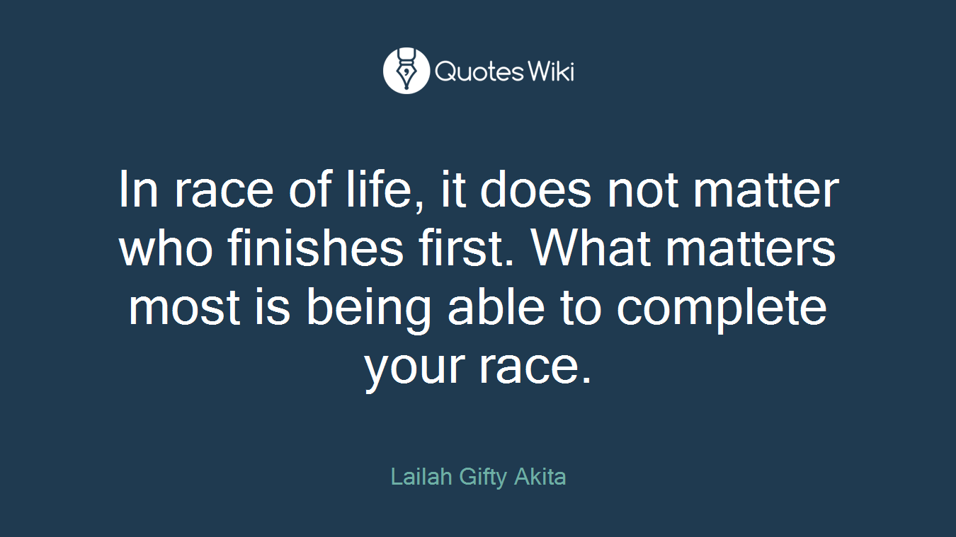 In Race Of Life It Does Not Matter Who Finishe