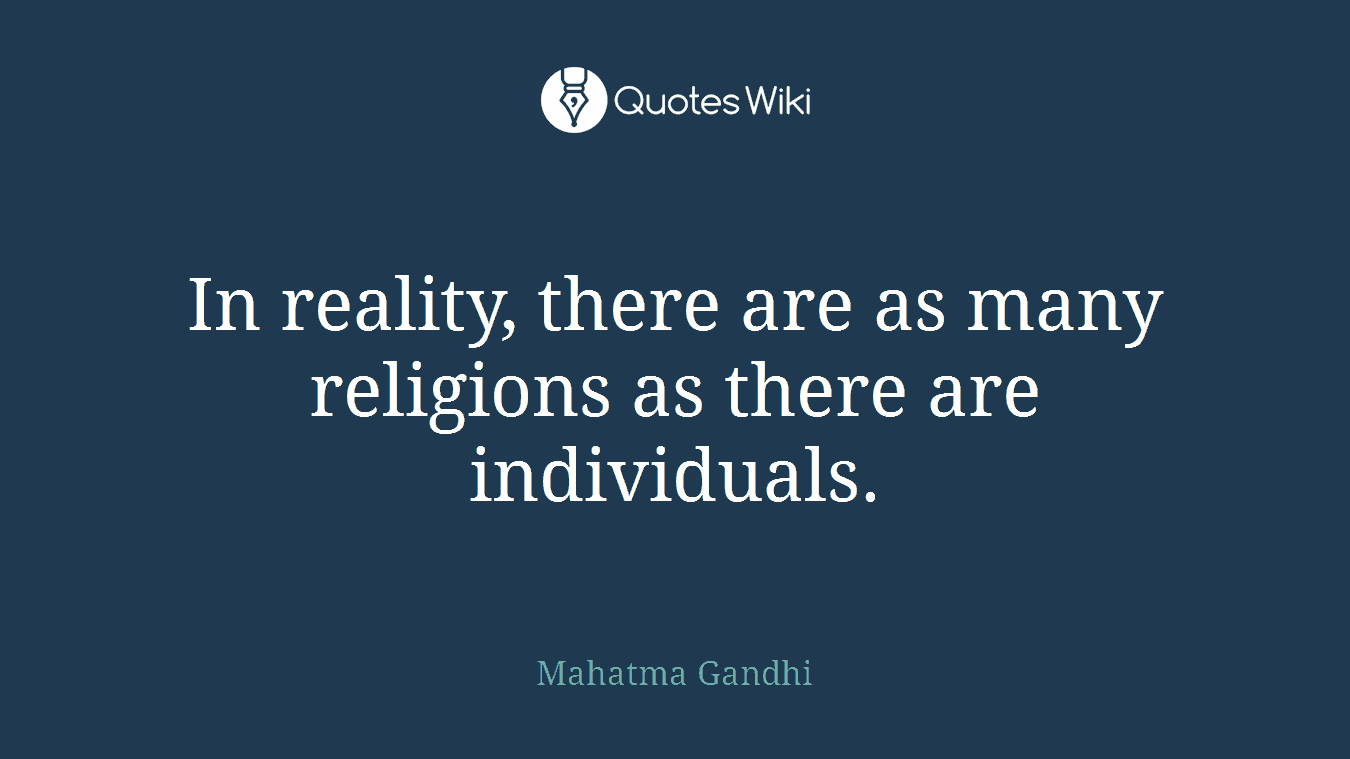 In reality, there are as many religions as there are individuals.