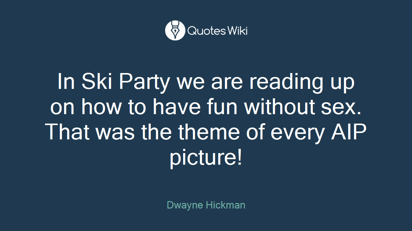 In Ski Party we are reading up on how to have fun without sex. That was the theme of every AIP picture!