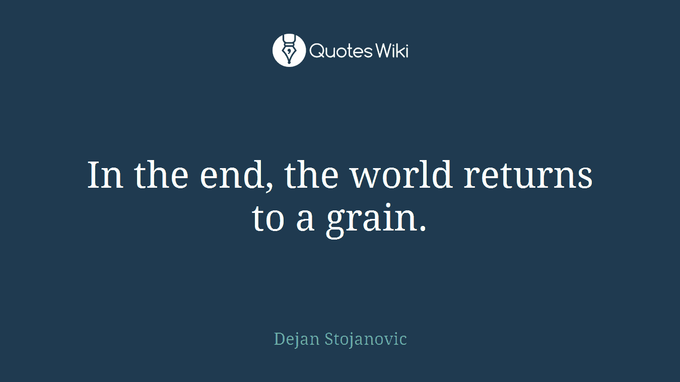 In the end, the world returns to a grain.