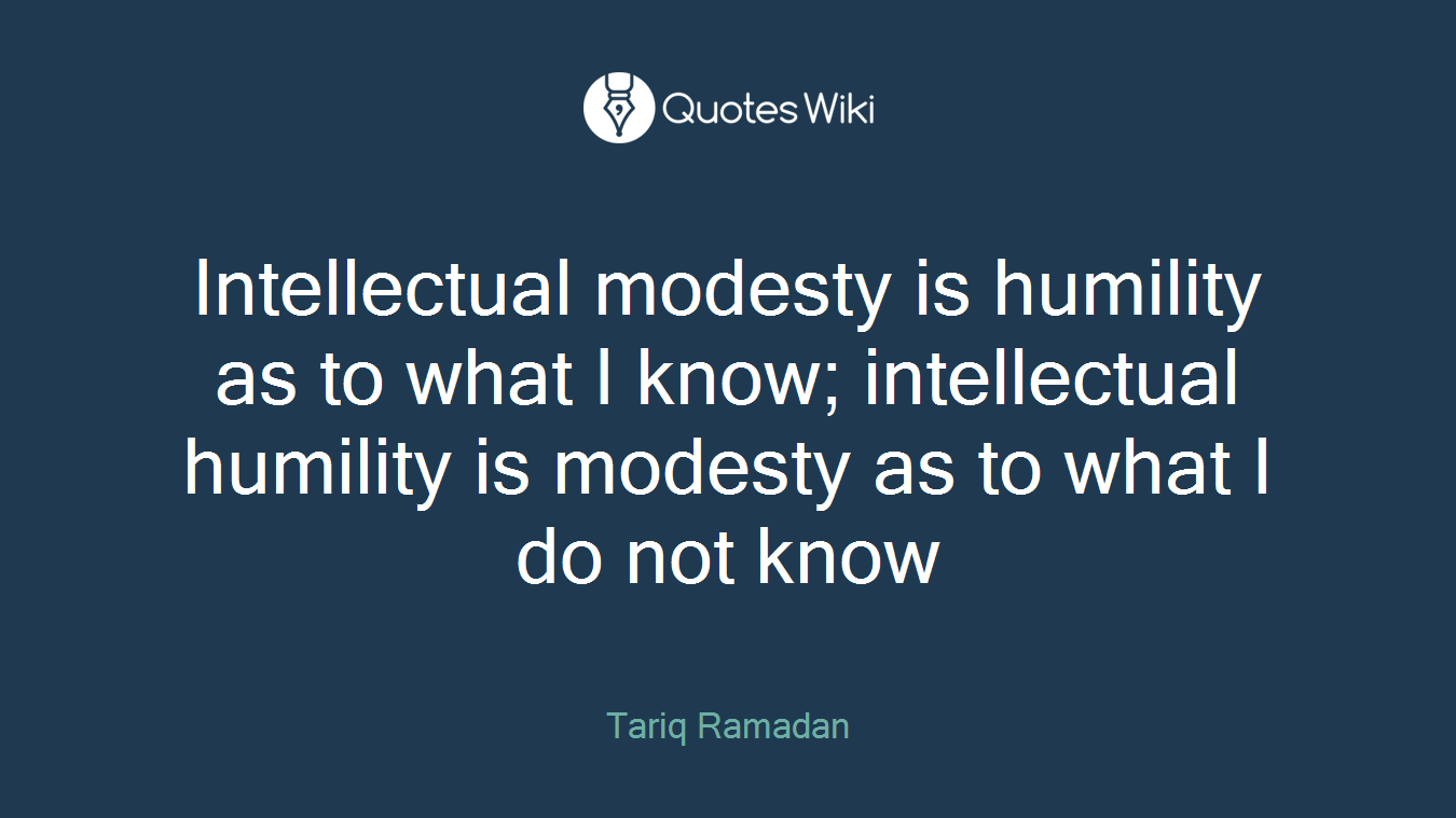 Intellectual Modesty Is Humility As To What I K