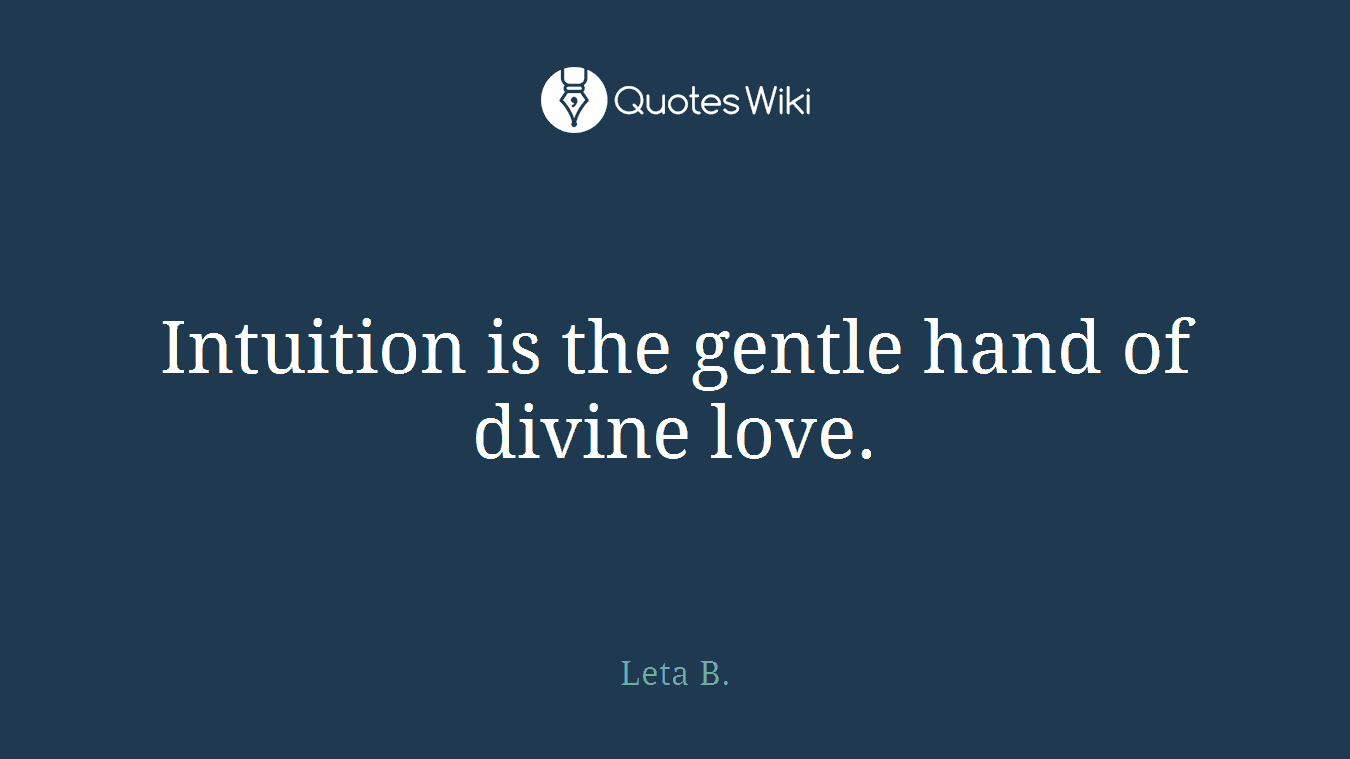 Intuition is the gentle hand of divine love.