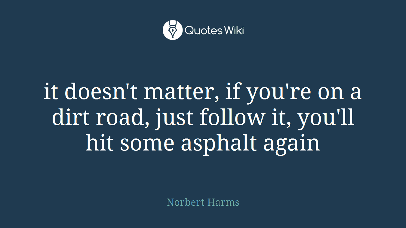 it doesn't matter, if you're on a dirt road, just follow it, you'll hit some asphalt again
