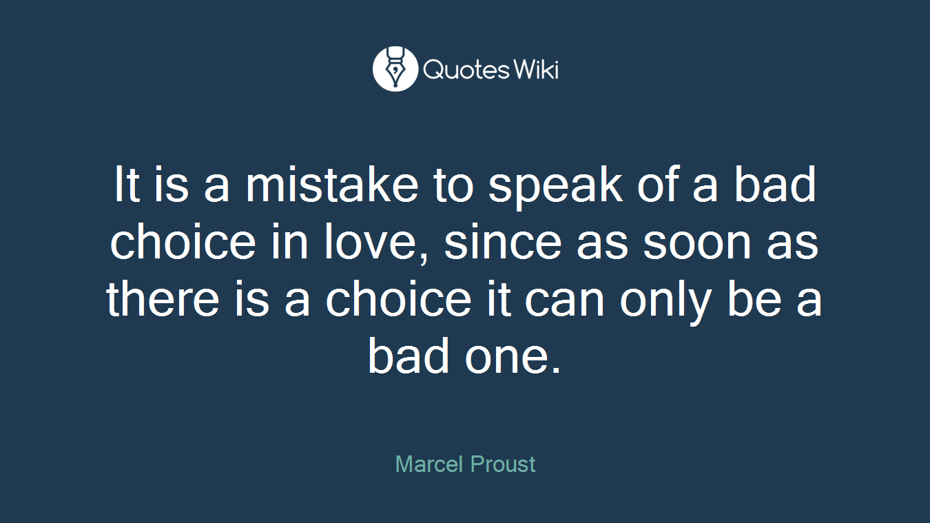 Love Choices Quotes It Is A Mistake To Speak Of A Bad Choice In Lov.