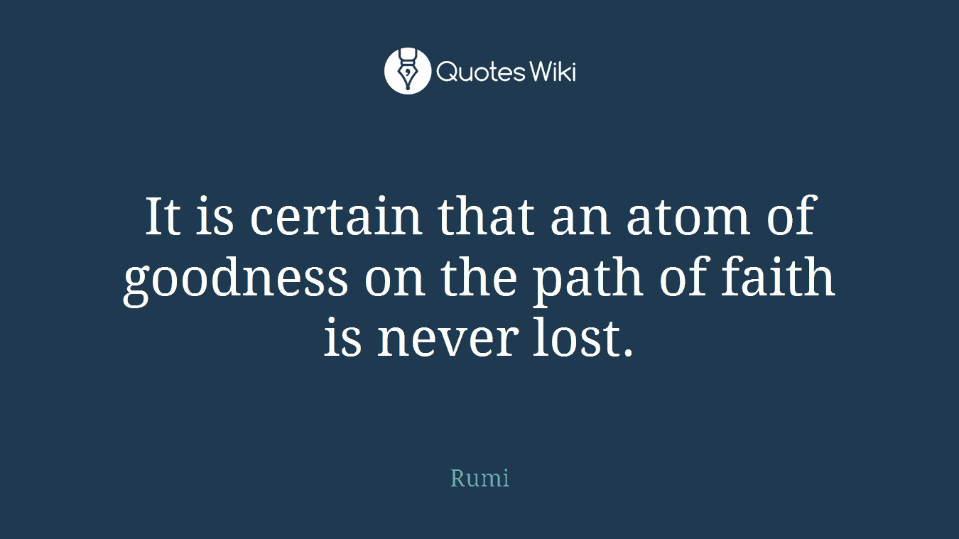 It is certain that an atom of goodness on the path of faith is never lost.