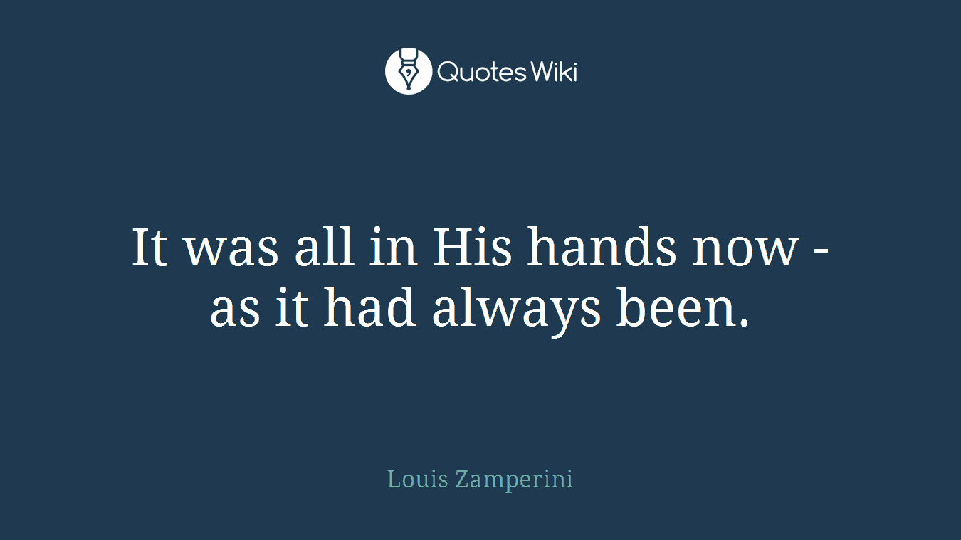It was all in His hands now - as it had always been.