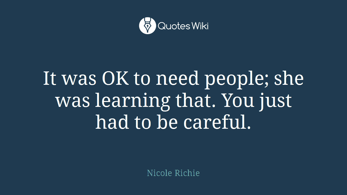It was OK to need people; she was learning that. You just had to be careful.