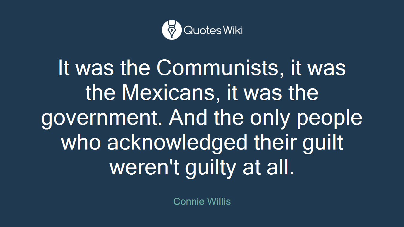 It was the Communists, it was the Mexicans, it was the government. And the only people who acknowledged their guilt weren't guilty at all.