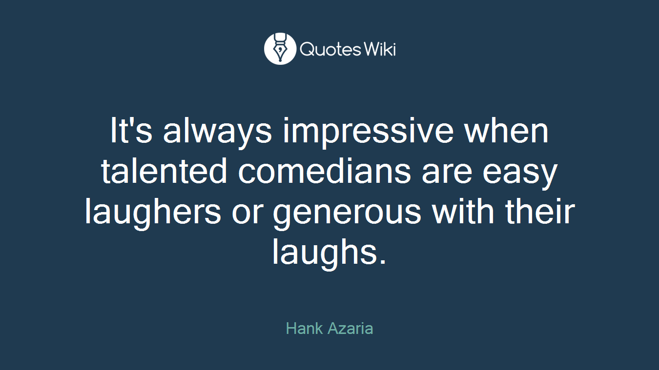 It's always impressive when talented comedians are easy laughers or generous with their laughs.