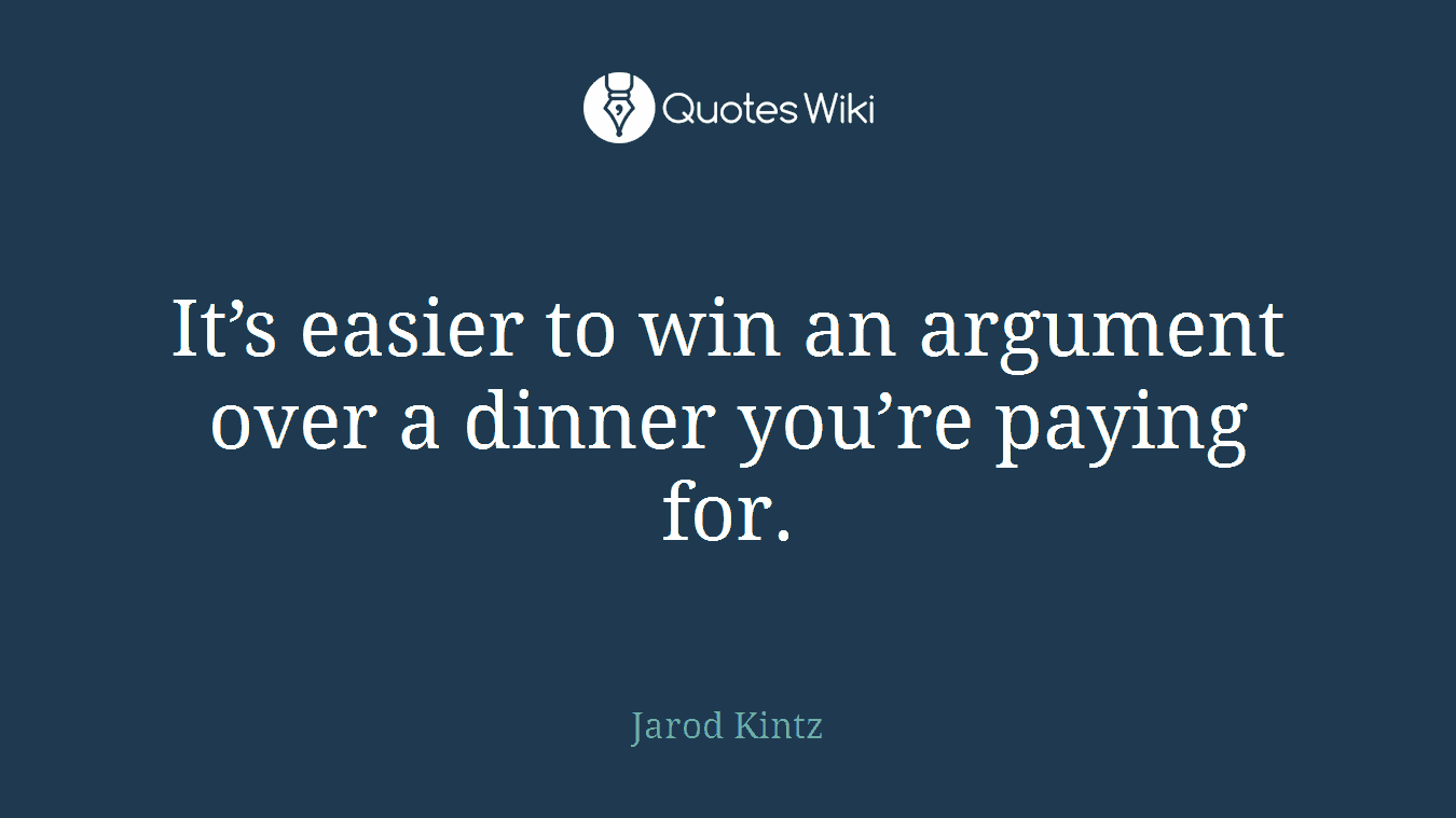 It's easier to win an argument over a dinner you're paying for.