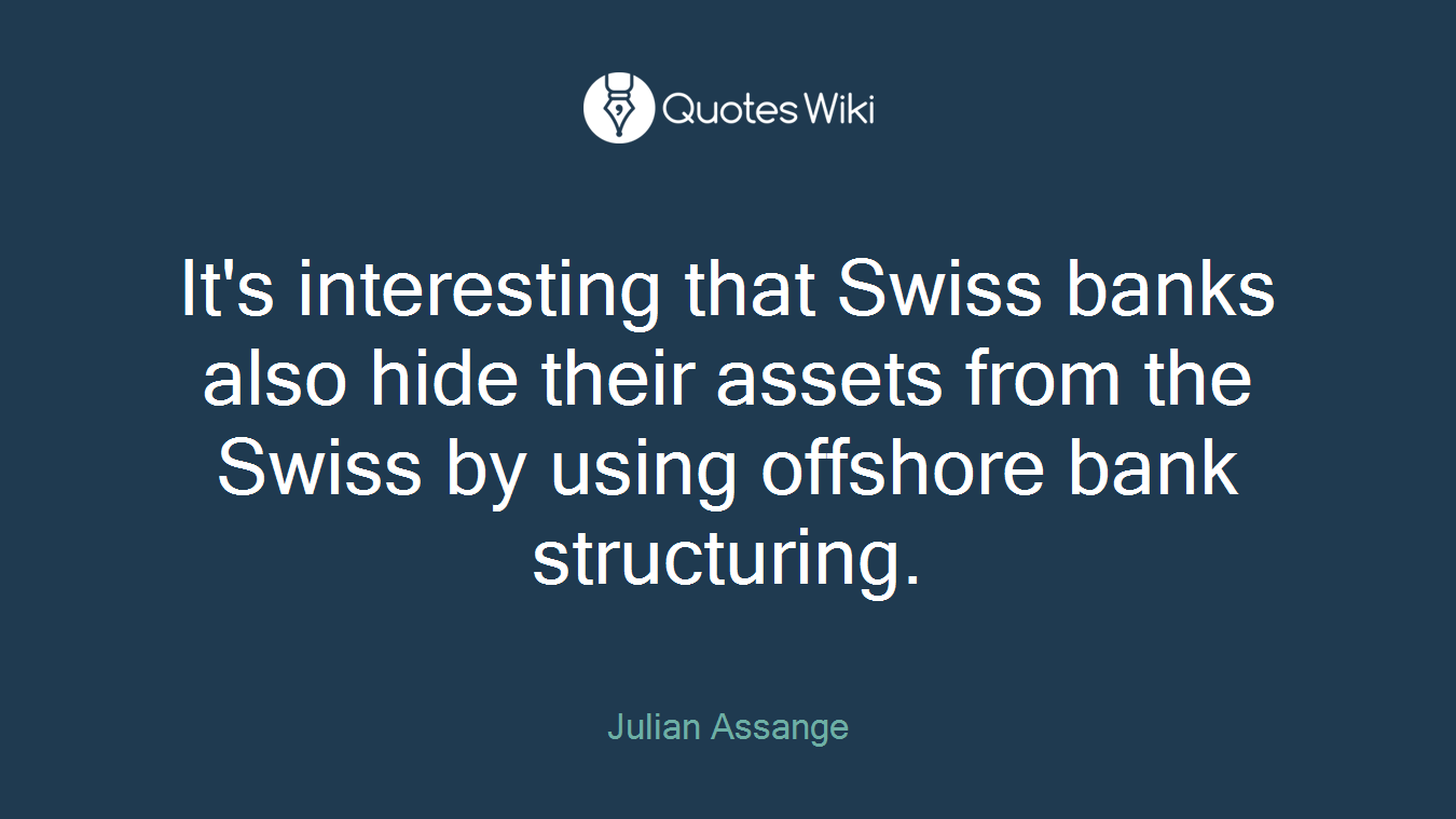 It's interesting that Swiss banks also hide their assets from the Swiss by using offshore bank structuring.