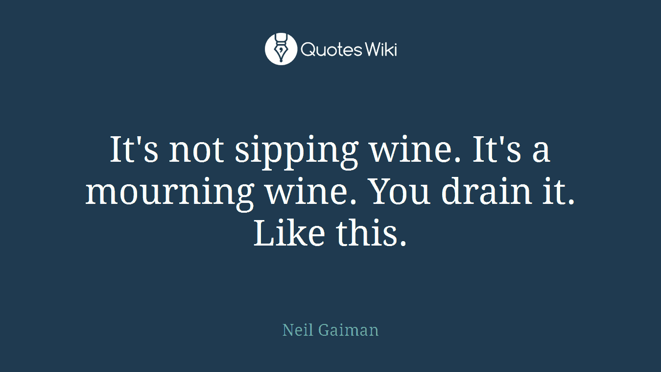 Mourning Quotes It's Not Sipping Wineit's A Mourning Wineyo.