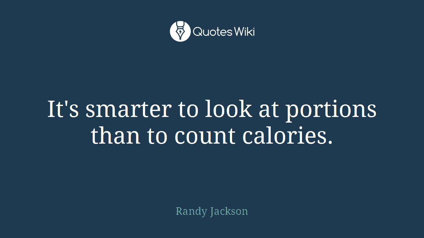 It's smarter to look at portions than to count calories.