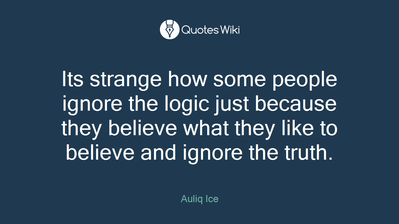 Logic Quotes Its Strange How Some People Ignore The Logic Ju.