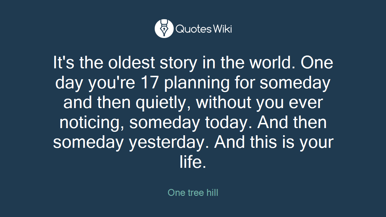 Its The Oldest Story In The World One Day You