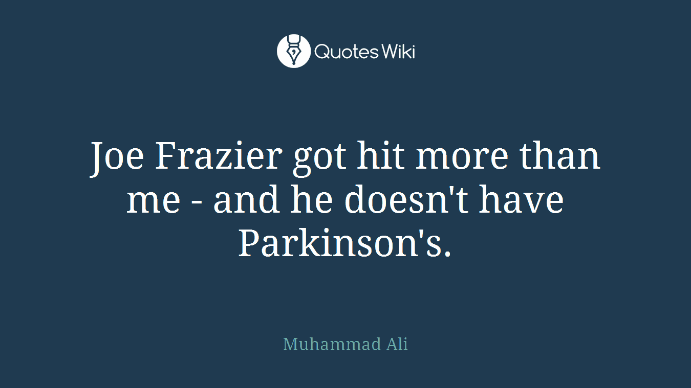 Joe Frazier got hit more than me - and he doesn't have Parkinson's.