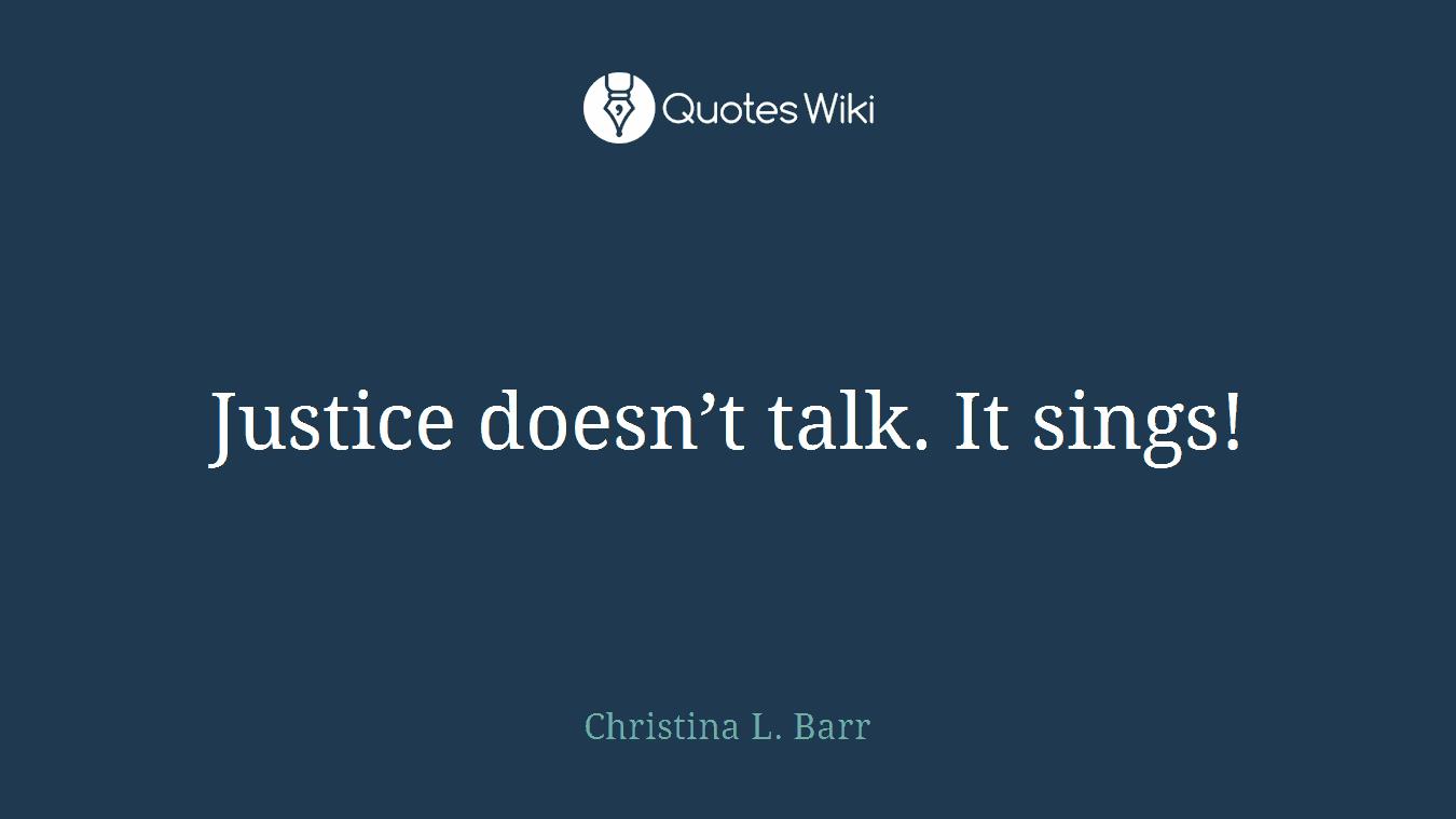 Justice doesn't talk. It sings!
