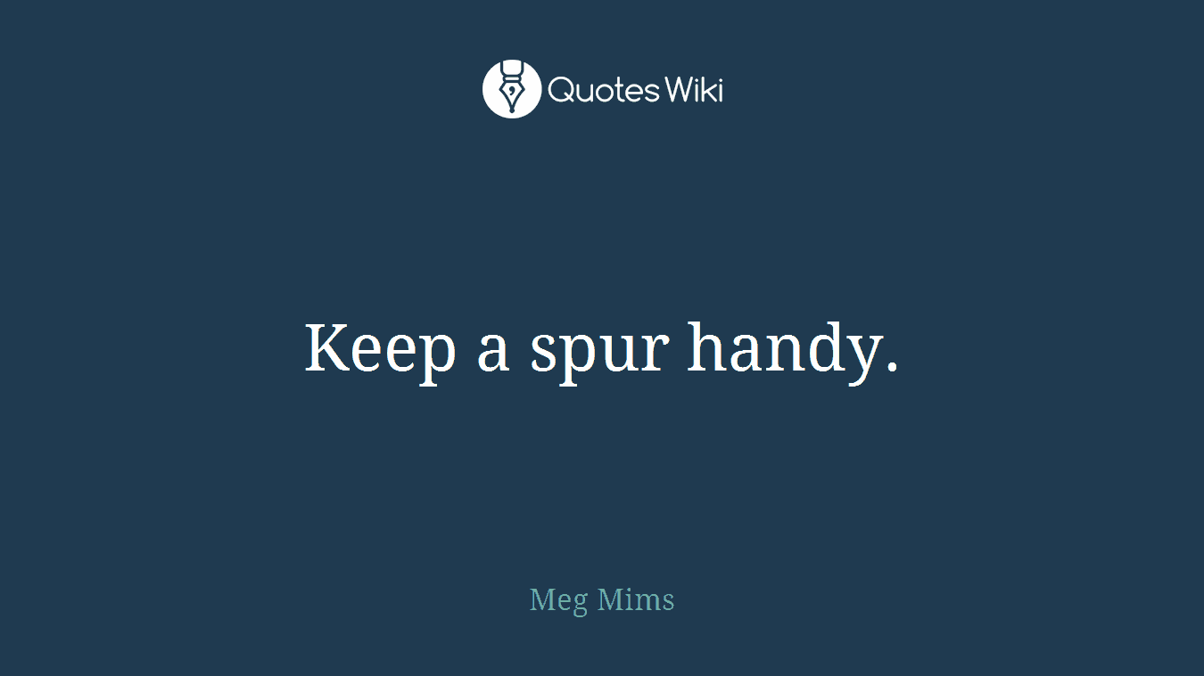Keep a spur handy.
