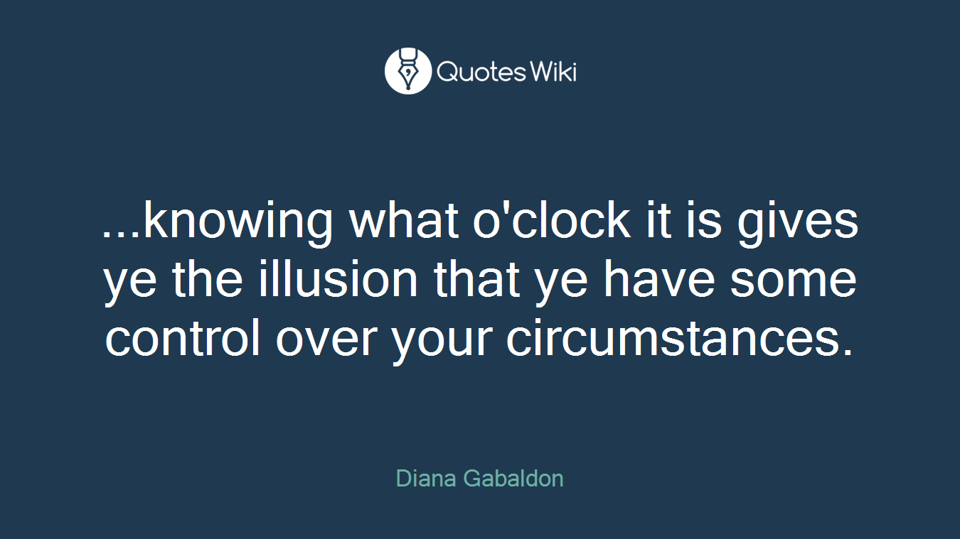 ...knowing what o'clock it is gives ye the illusion that ye have some control over your circumstances.