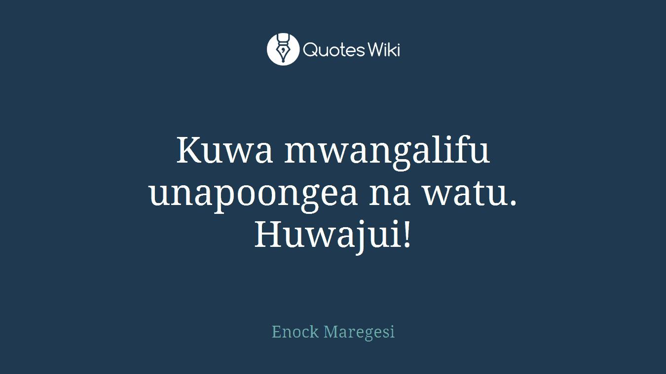 Kuwa mwangalifu unapoongea na watu. Huwajui!