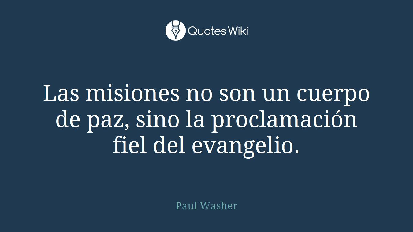 Las misiones no son un cuerpo de paz, sino la proclamación fiel del evangelio.
