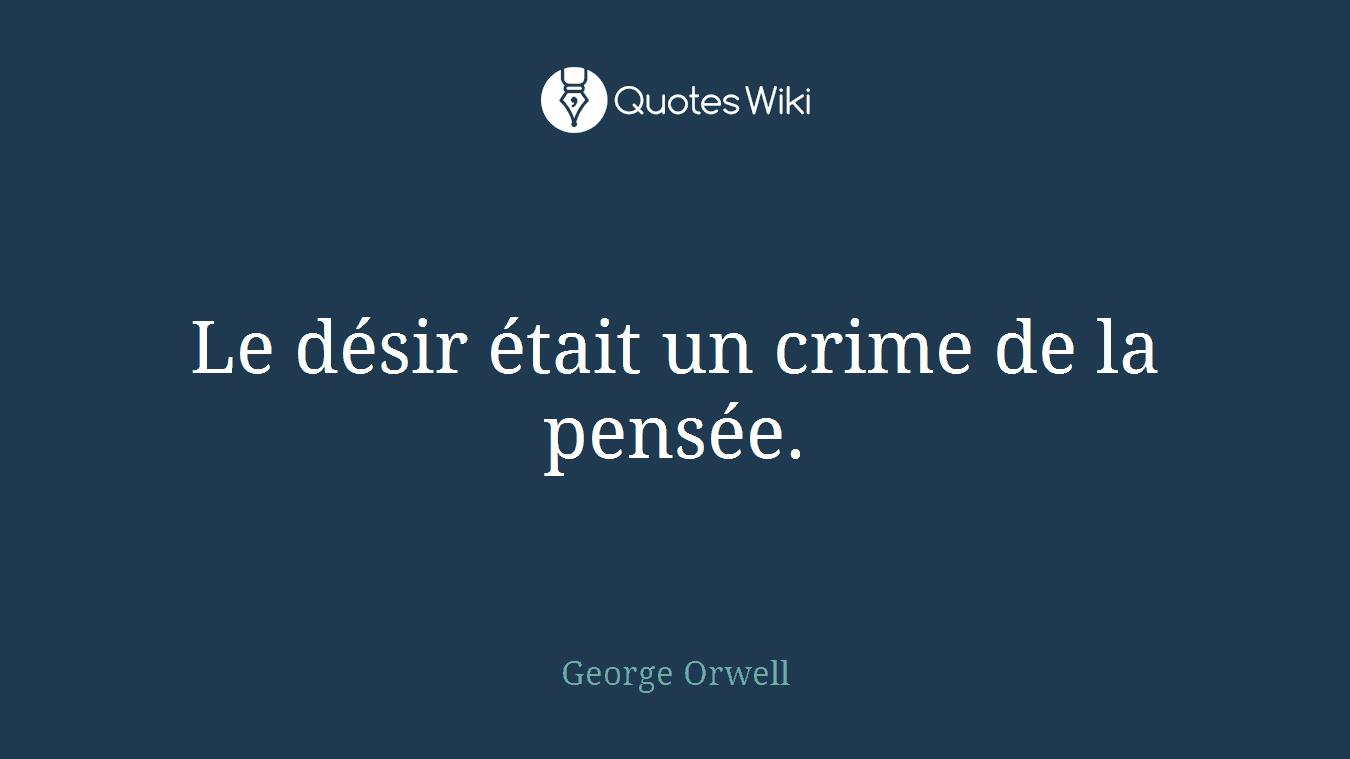 Le désir était un crime de la pensée.