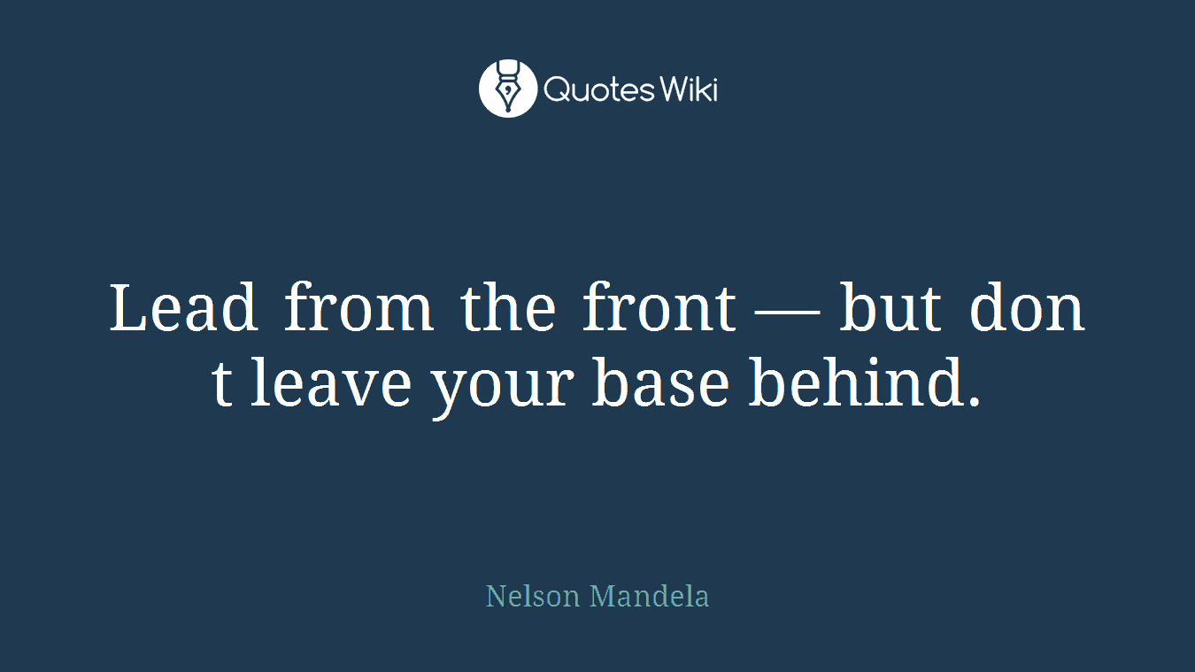Lead from the front — but don t leave your base behind.