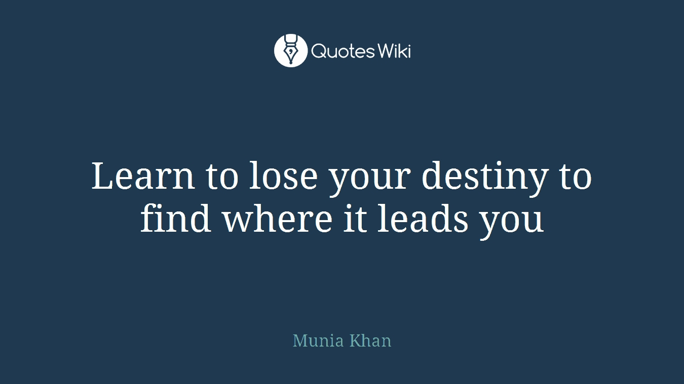 Learn to lose your destiny to find where it leads you