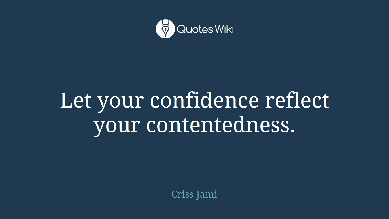 Let your confidence reflect your contentedness.