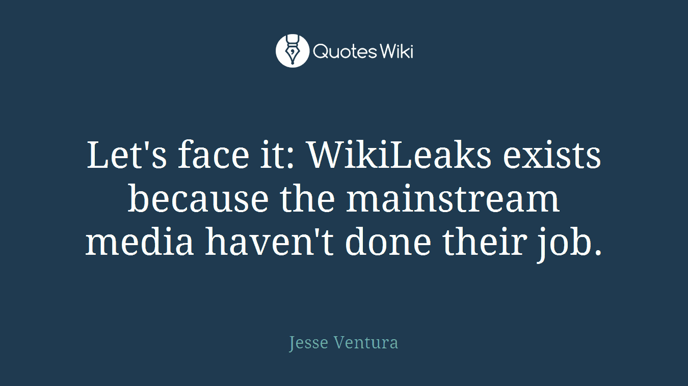 Let's face it: WikiLeaks exists because the mainstream media haven't done their job.