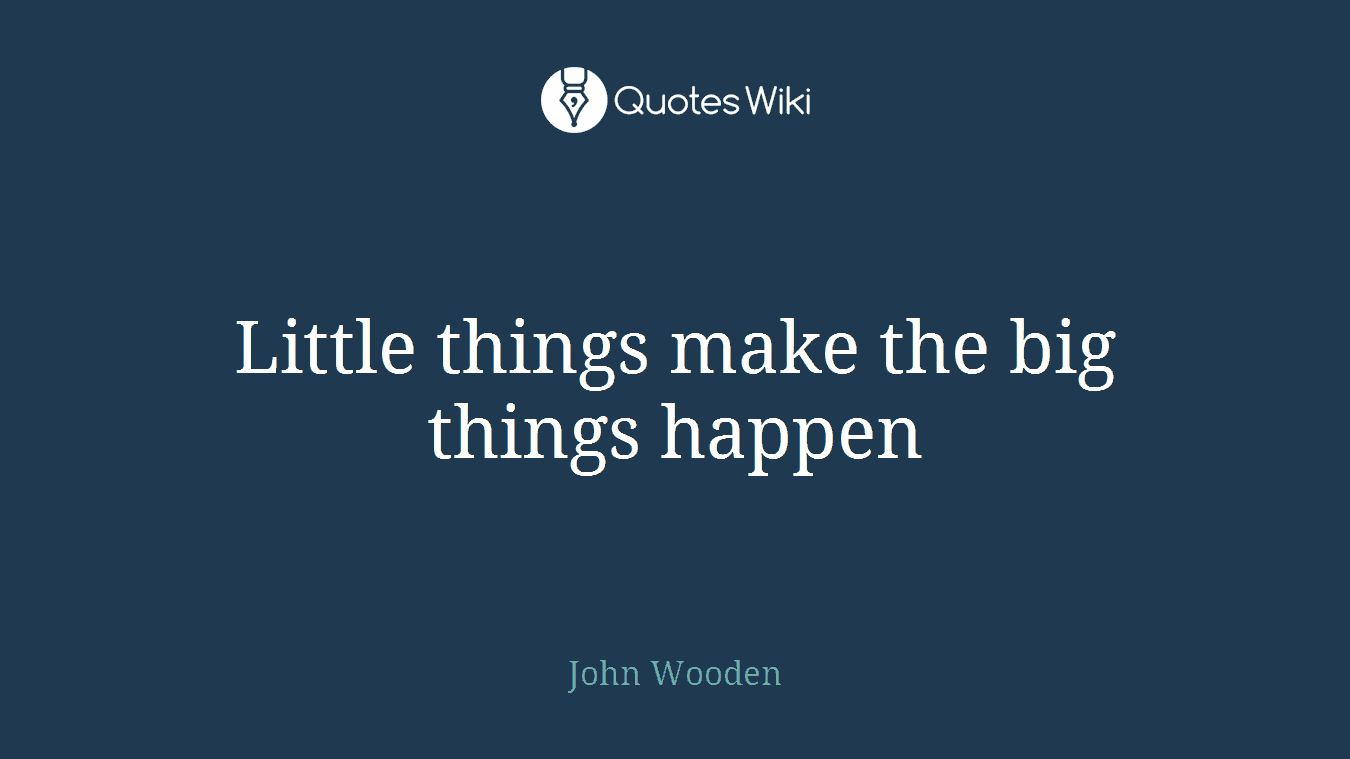 Little things make the big things happen