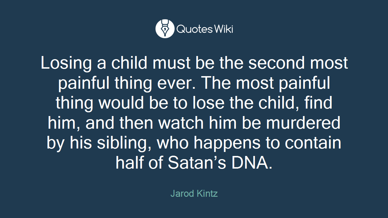 Losing a child must be the second most painful ...