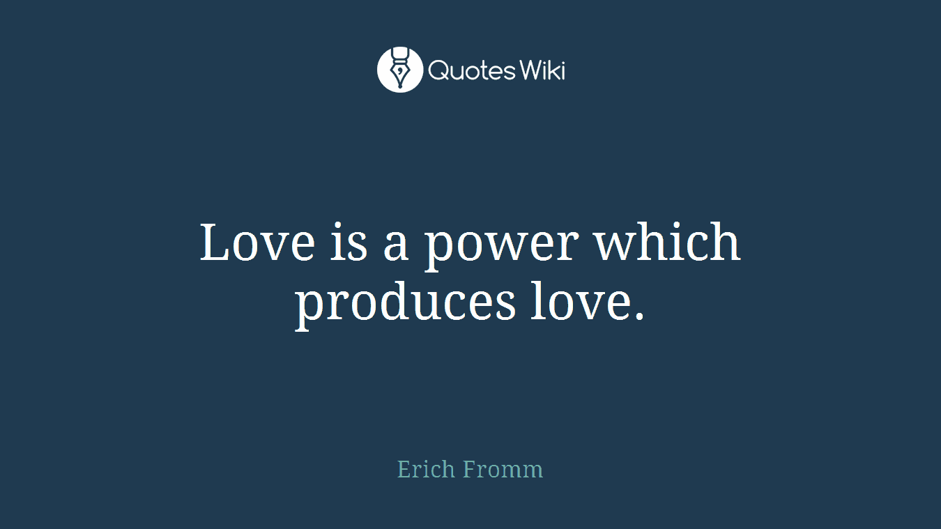 Love is a power which produces love.