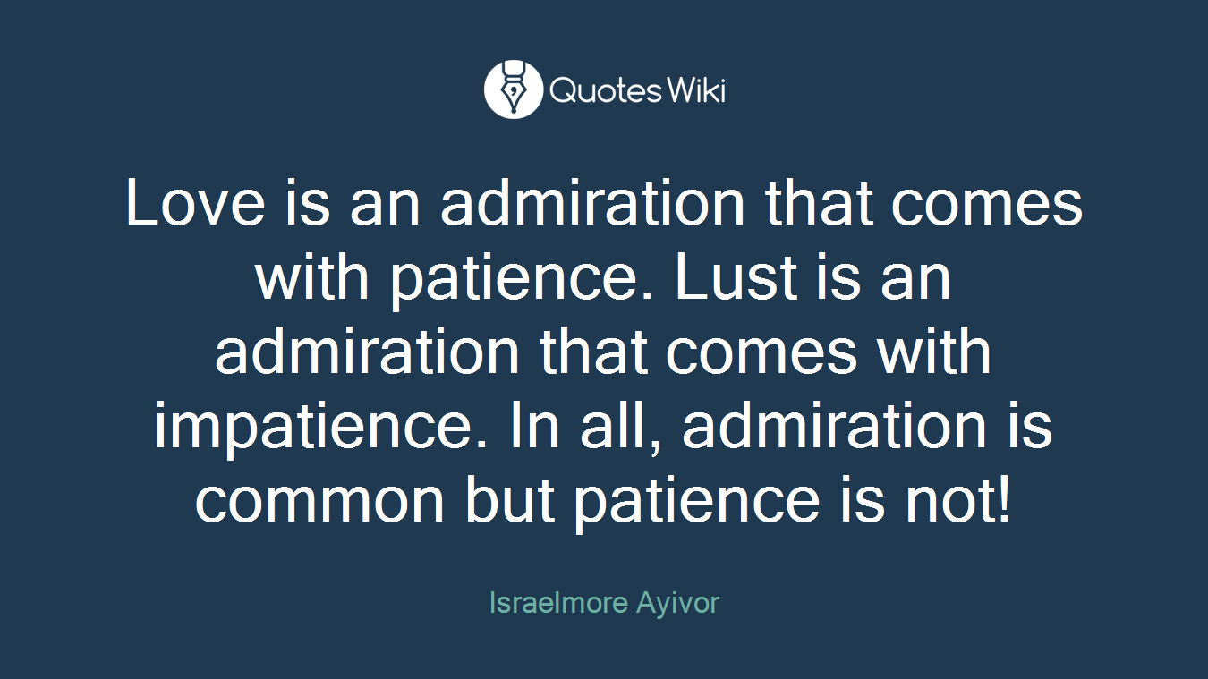 Love is an admiration that comes with patience