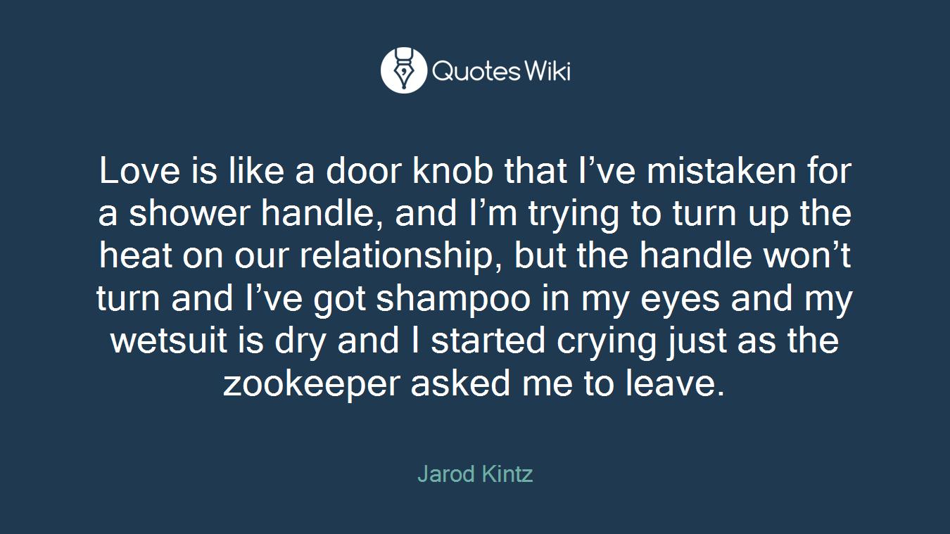 Love is like a door knob that I've mistaken for...