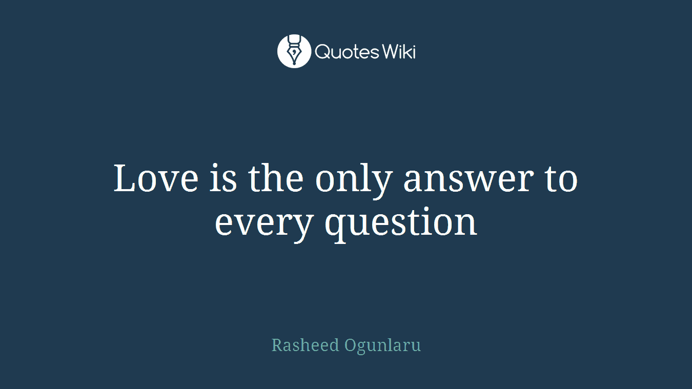 Love is the only answer to every question