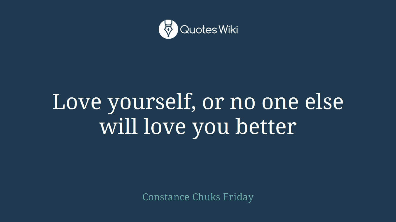 Love yourself, or no one else will love you better