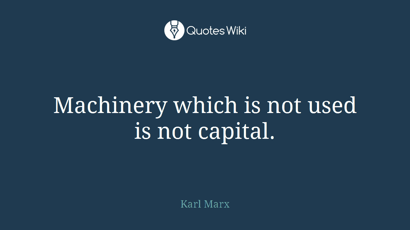 Machinery which is not used is not capital.