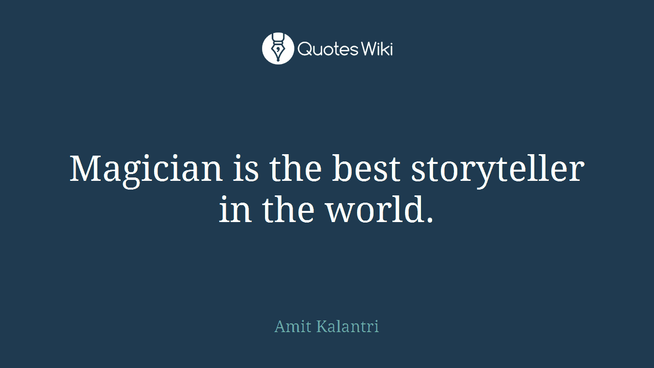 Magician is the best storyteller in the world.