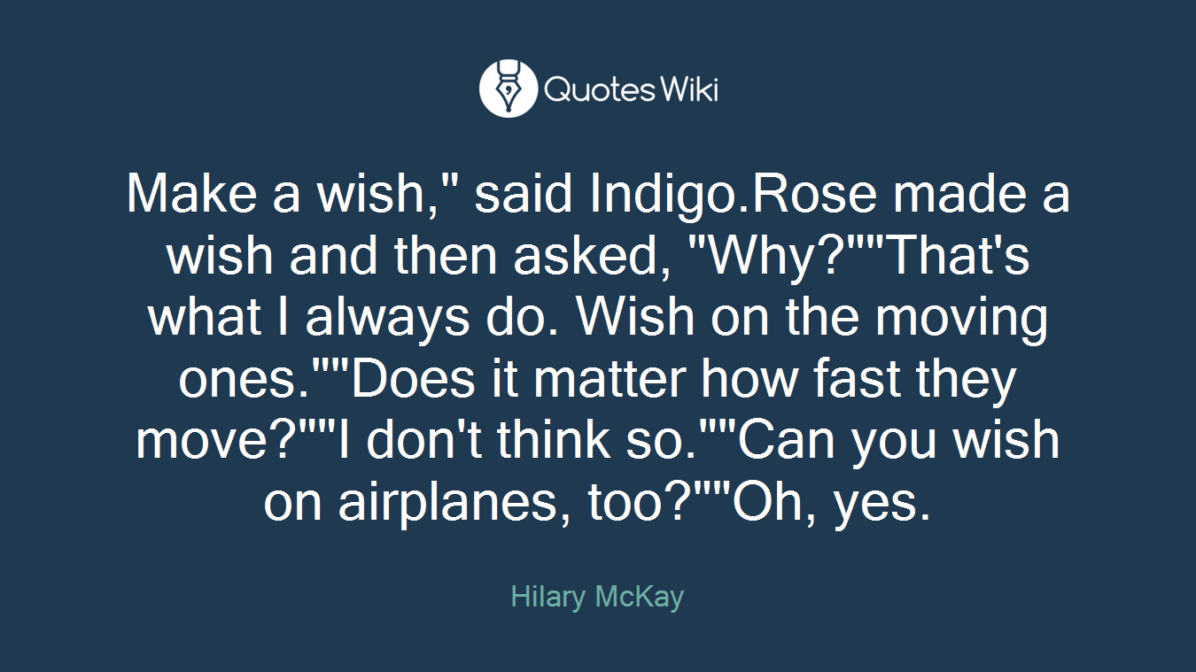 "Make A Wish Quotes Make A Wish"" Said Indigo.rose Made A Wish And"