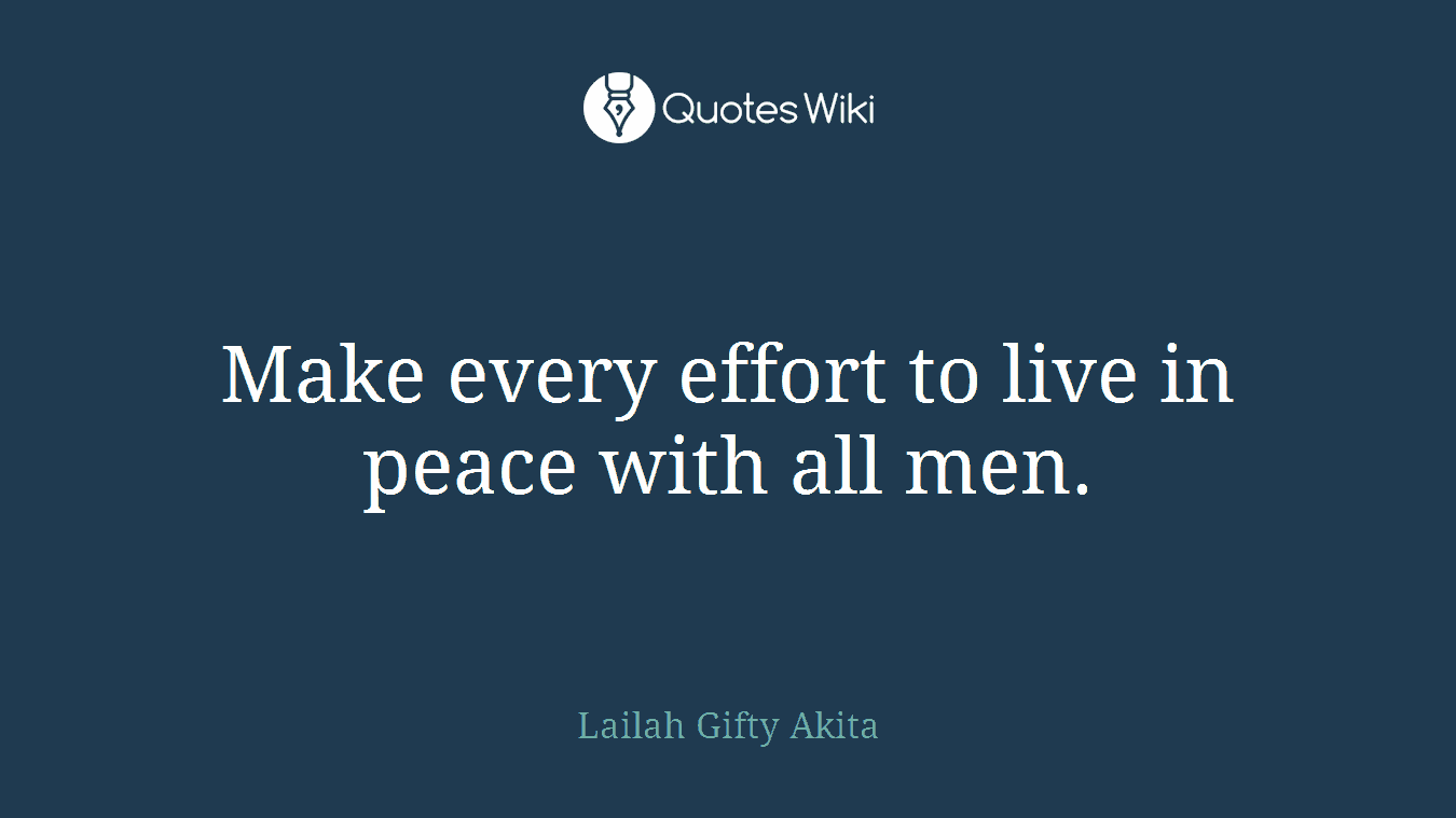 Make Every Effort To Live In Peace With All Men