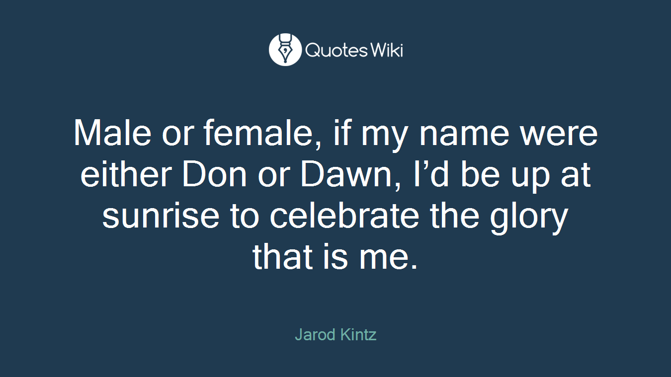 Male or female, if my name were either Don or Dawn, I'd be up at sunrise to celebrate the glory that is me.