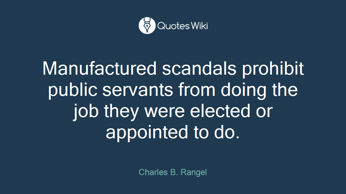 Manufactured scandals prohibit public servants from doing the job they were elected or appointed to do.