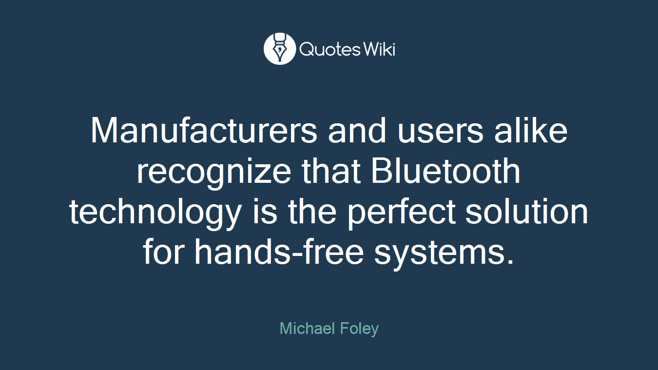 Manufacturers and users alike recognize that Bluetooth technology is the perfect solution for hands-free systems.