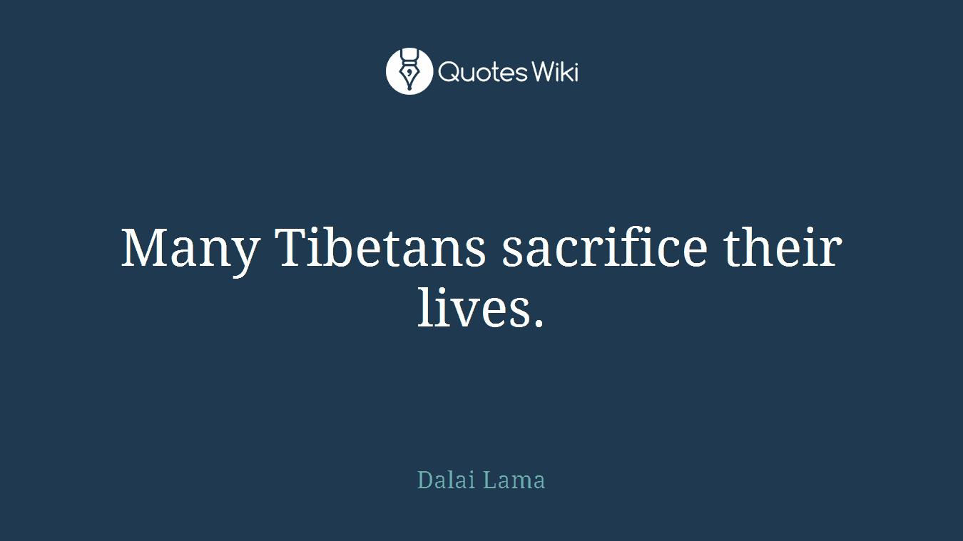 Many Tibetans sacrifice their lives.
