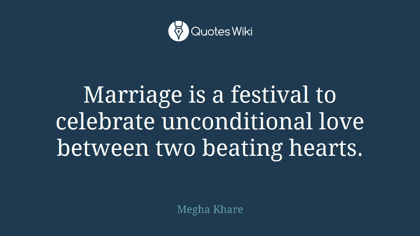 Marriage is a festival to celebrate unconditional love between two beating hearts.