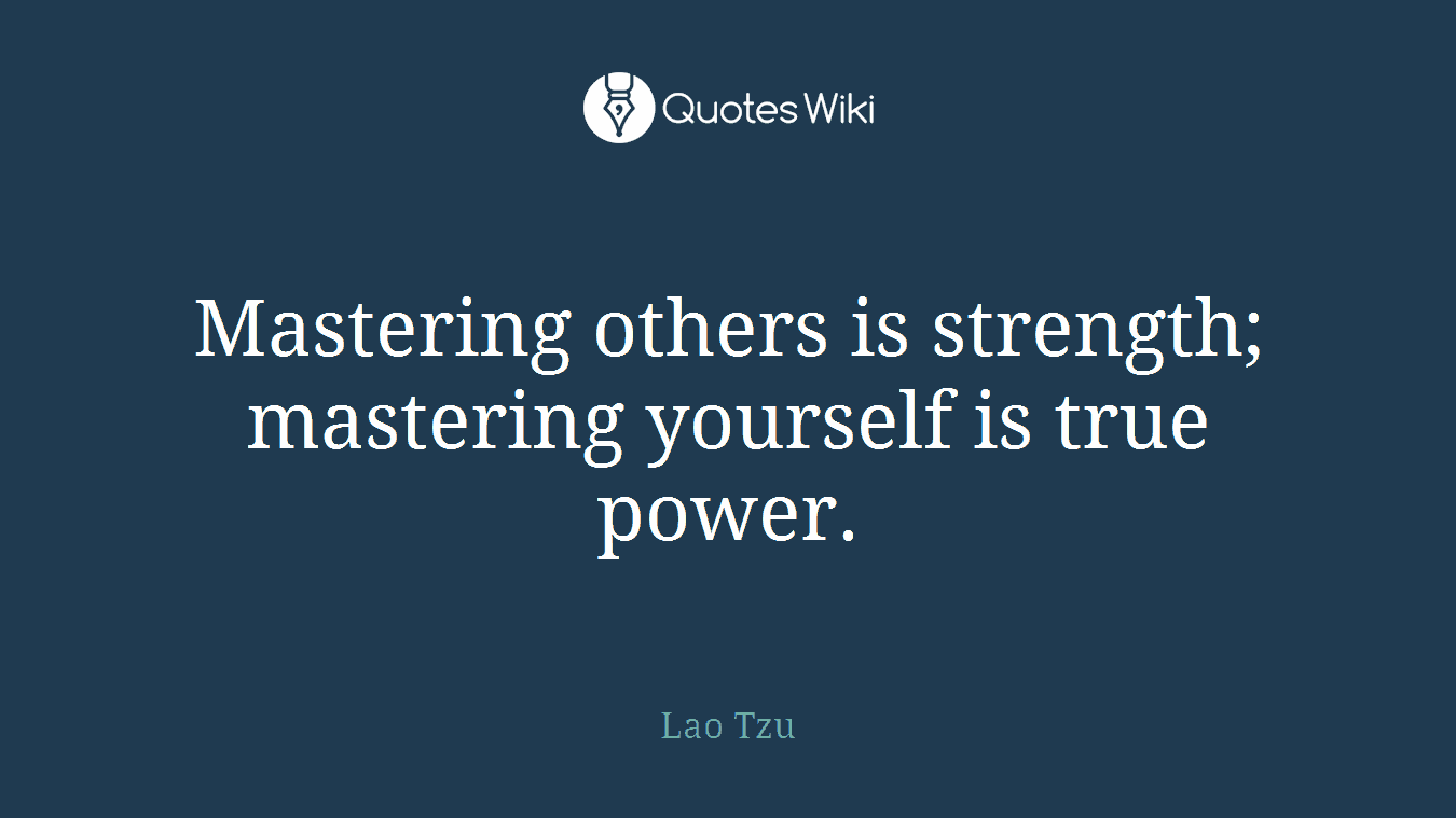 Mastering others is strength; mastering yourself is true power.
